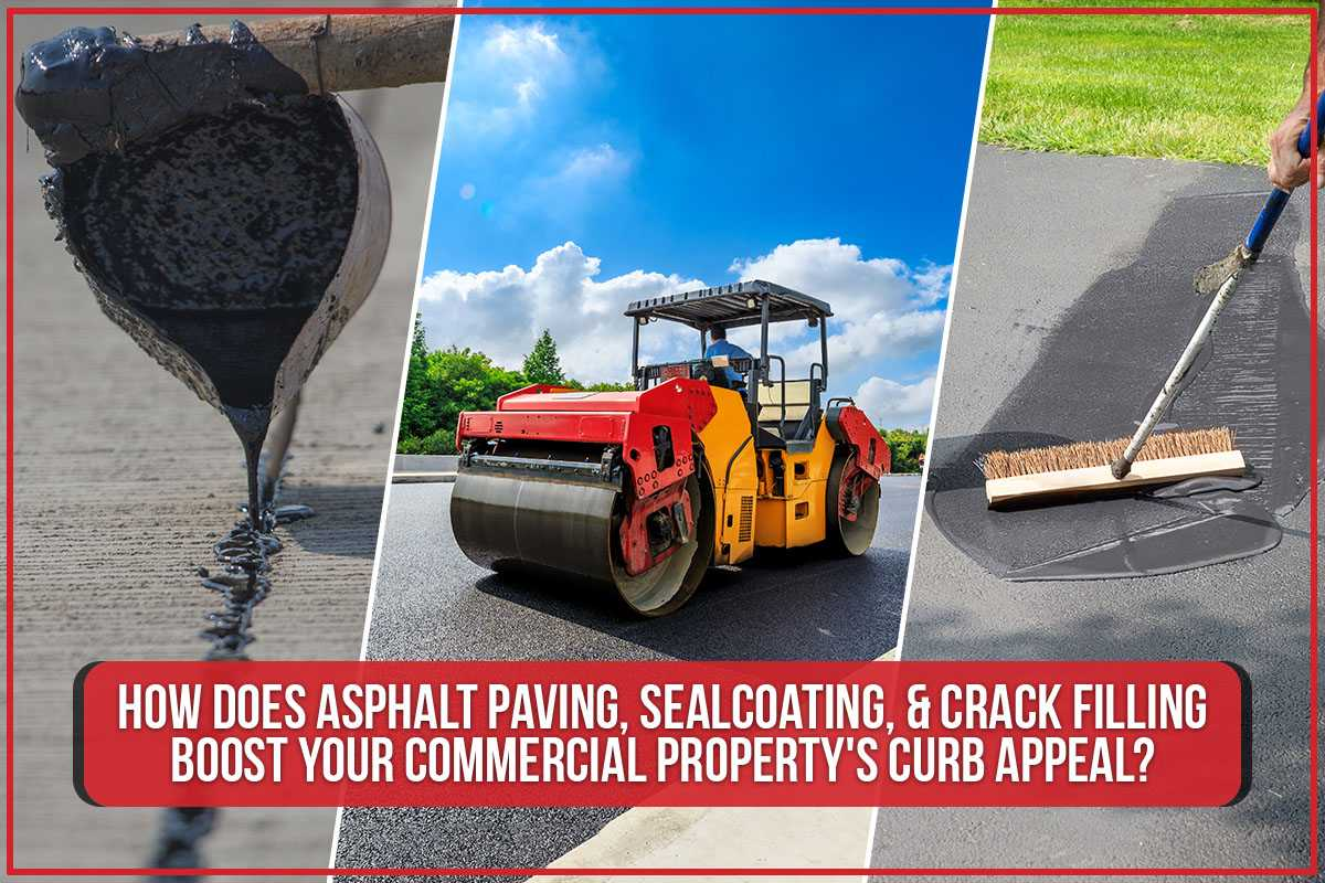 How Does Asphalt Paving, Sealcoating, & Crack Filling Boost Your Commercial Property's Curb Appeal?