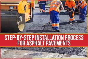 Step-By-Step Installation Process For Asphalt Pavements