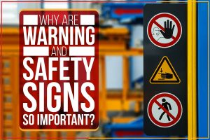 Why Are Warning And Safety Signs So Important?